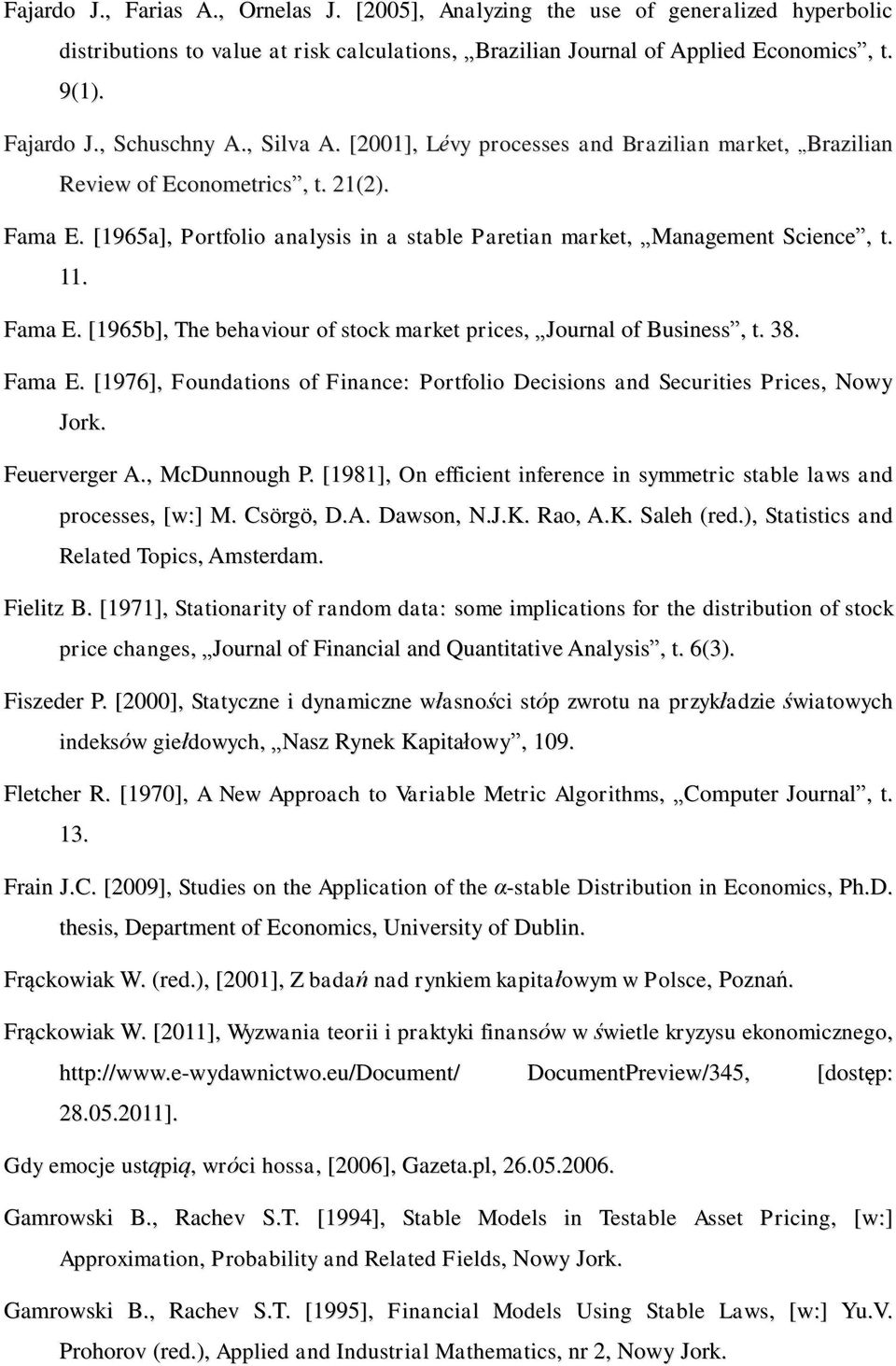 [1965a], Portfolio analysis in a stable Paretian market, Management Science, t. 11. Fama E. [1965b], The behaviour of stock market prices, Journal of Business, t. 38. Fama E. [1976], Foundations of Finance: Portfolio Decisions and Securities Prices, Nowy Jork.