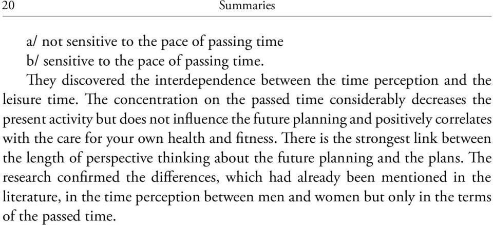 The concentration on the passed time considerably decreases the present activity but does not influence the future planning and positively correlates with the care for