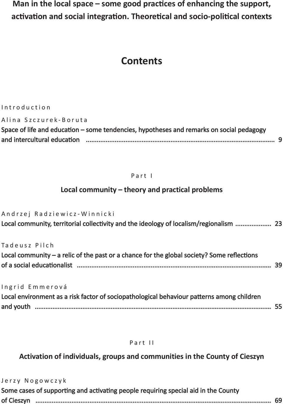.. 9 Part I Local community theory and practical problems Andrzej Radziewicz-Winnicki Local community, territorial collectivity and the ideology of localism/regionalism.