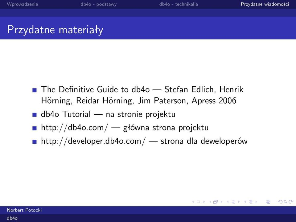 Hörning, Jim Paterson, Apress 2006 Tutorial na stronie projektu http://.