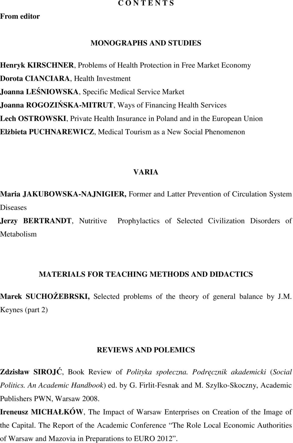 Social Phenomenon VARIA Maria JAKUBOWSKA-NAJNIGIER, Former and Latter Prevention of Circulation System Diseases Jerzy BERTRANDT, Nutritive Prophylactics of Selected Civilization Disorders of