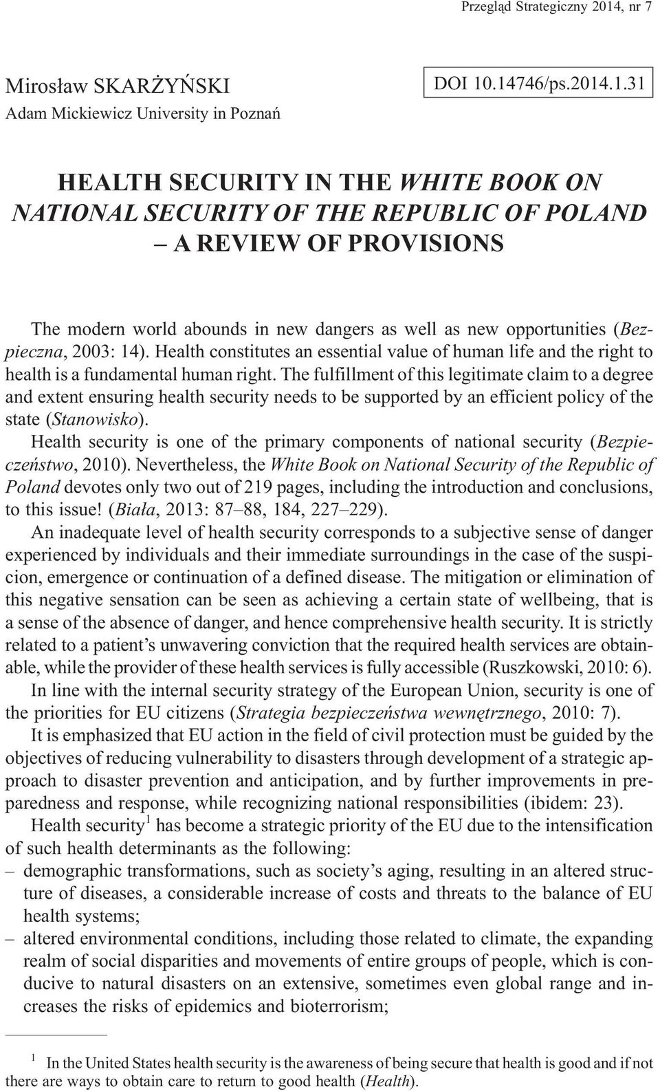.14746/ps.2014.1.31 HEALTH SECURITY IN THE WHITE BOOK ON NATIONAL SECURITY OF THE REPUBLIC OF POLAND A REVIEW OF PROVISIONS The modern world abounds in new dangers as well as new opportunities