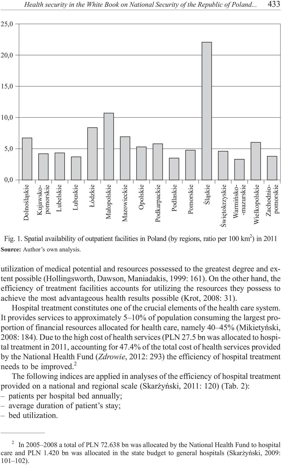 Wielkopolskie Zachodniopomorskie Fig. 1. Spatial availability of outpatient facilities in Poland (by regions, ratio per 100 km 2 )in2011 Source: Author s own analysis.