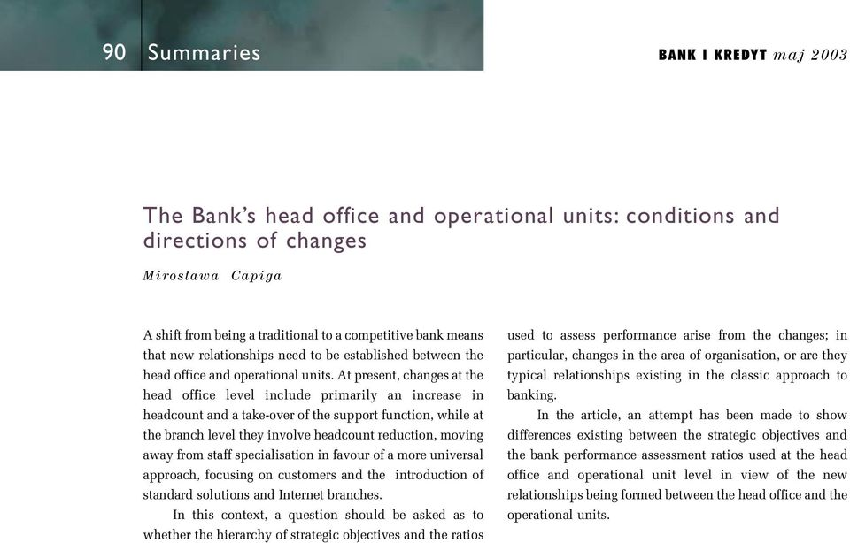 At present, changes at the head office level include primarily an increase in headcount and a take-over of the support function, while at the branch level they involve headcount reduction, moving