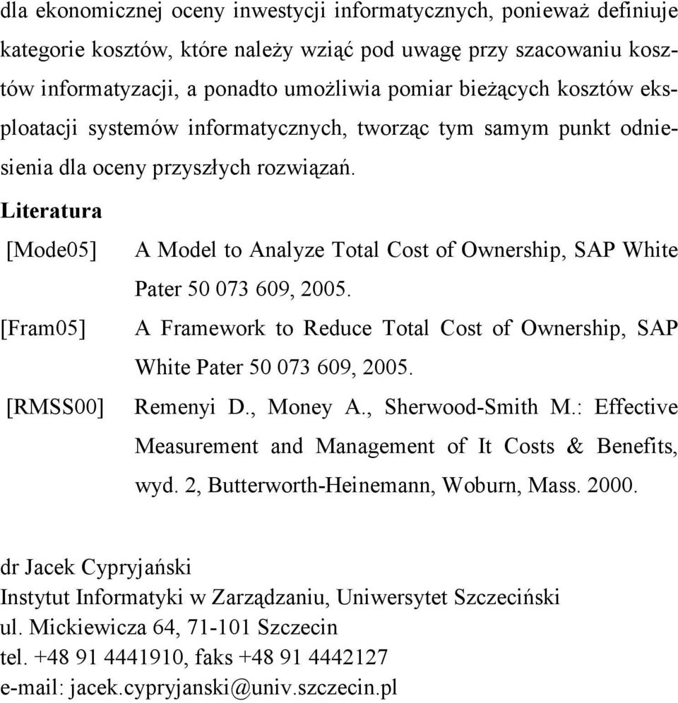 Literatura [Mode05] [Fram05] [RMSS00] A Model to Analyze Total Cost of Ownership, SAP White Pater 50 073 609, 2005. A Framework to Reduce Total Cost of Ownership, SAP White Pater 50 073 609, 2005.