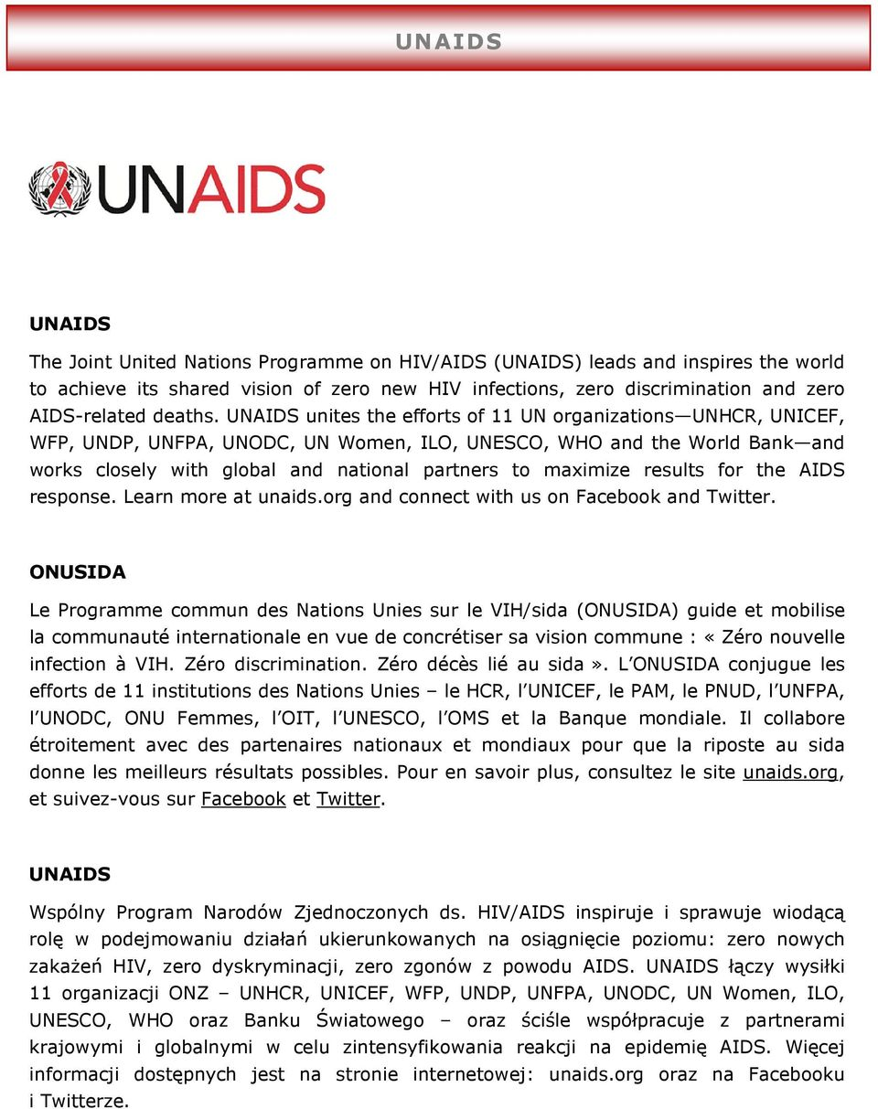 UNAIDS unites the efforts of 11 UN organizations UNHCR, UNICEF, WFP, UNDP, UNFPA, UNODC, UN Women, ILO, UNESCO, WHO and the World Bank and works closely with global and national partners to maximize