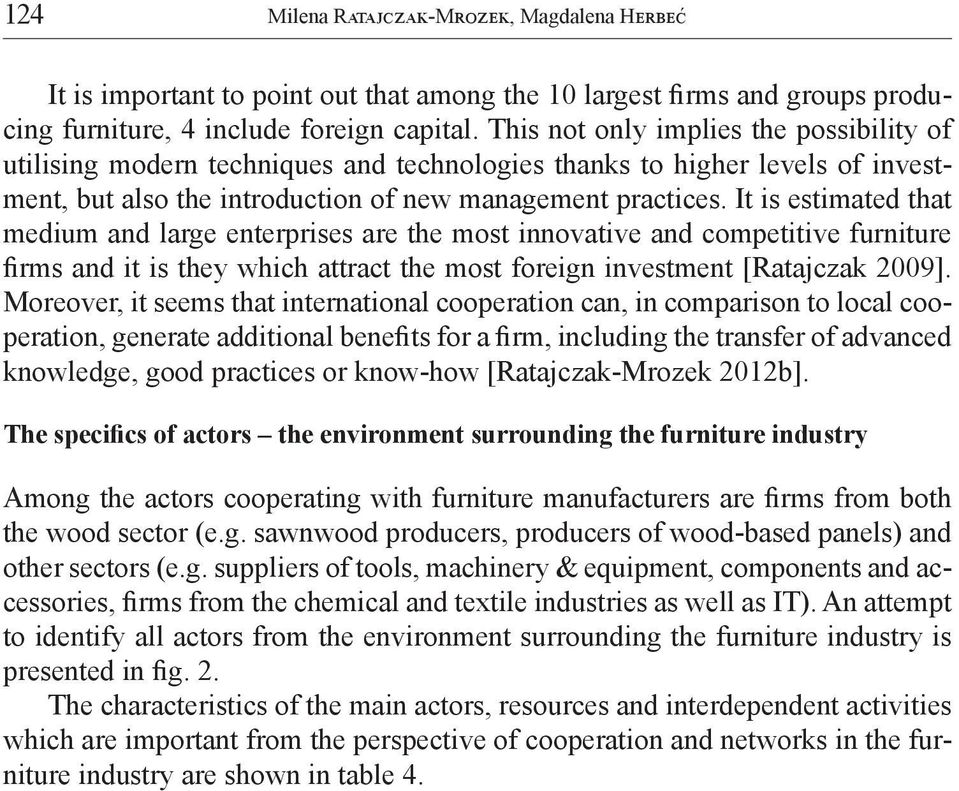 It is estimated that medium and large enterprises are the most innovative and competitive furniture firms and it is they which attract the most foreign investment [Ratajczak 2009].