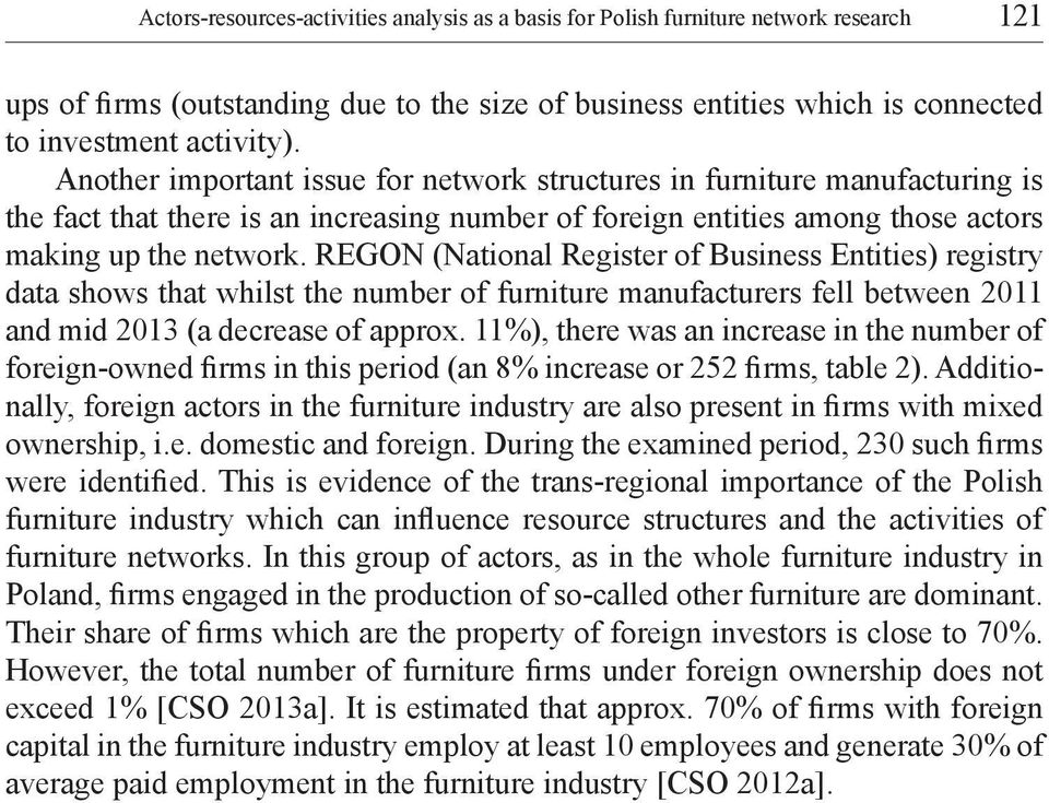 REGON (National Register of Business Entities) registry data shows that whilst the number of furniture manufacturers fell between 2011 and mid 2013 (a decrease of approx.