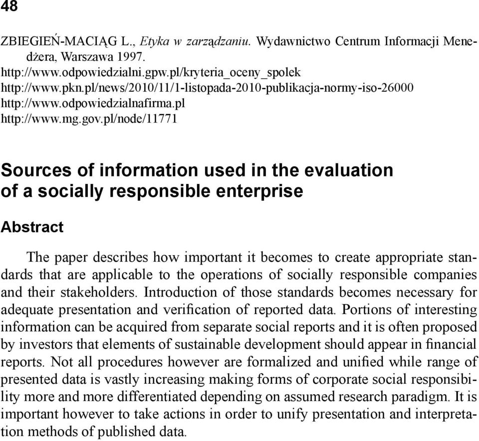 pl/node/11771 Sources of information used in the evaluation of a socially responsible enterprise Abstract The paper describes how important it becomes to create appropriate standards that are