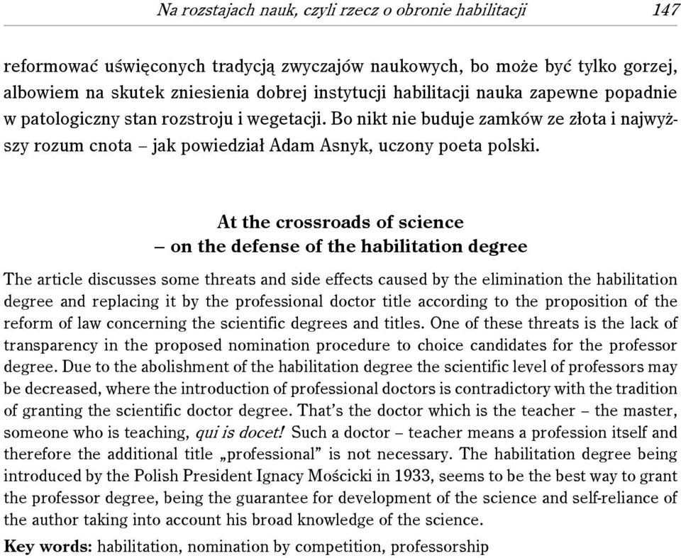 At the crossroads of science on the defense of the habilitation degree The article discusses some threats and side effects caused by the elimination the habilitation degree and replacing it by the