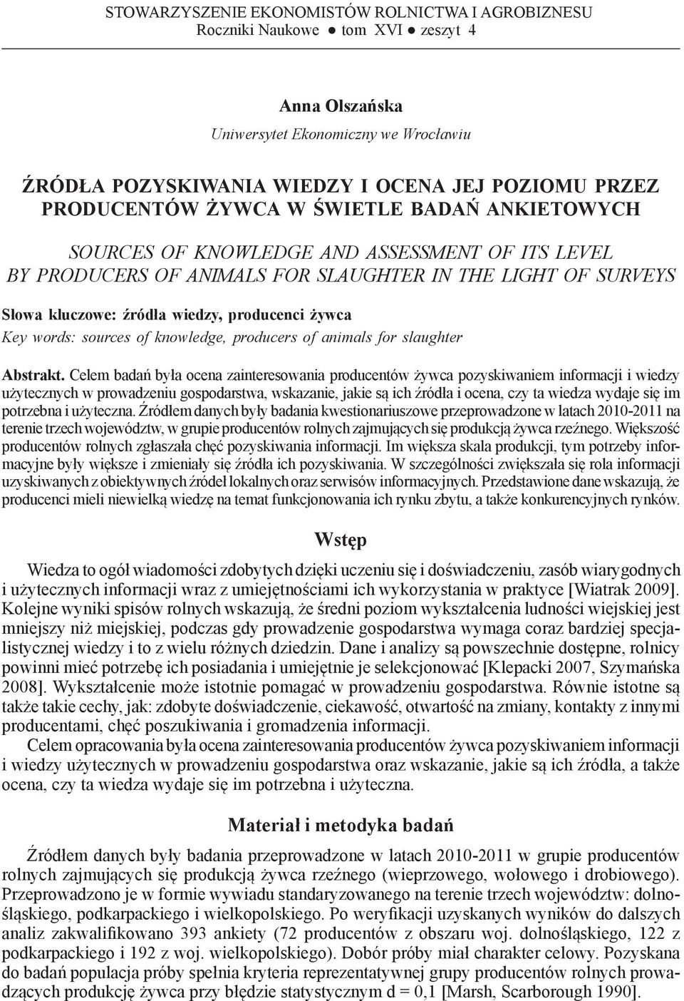 OF KNOWLEDGE AND ASSESSMENT OF ITS LEVEL BY PRODUCERS of animals for slaughter IN THE LIGHT OF SURVEYS Słowa kluczowe: źródła wiedzy, producenci żywca Key words: sources of knowledge, producers of