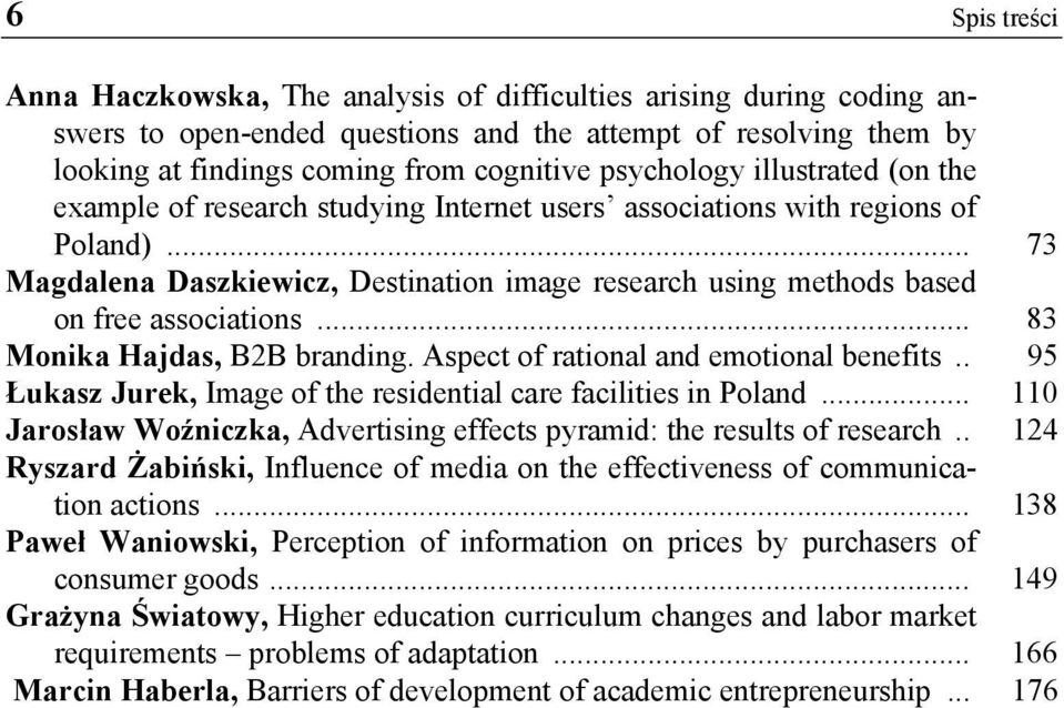 .. 73 Magdalena Daszkiewicz, Destination image research using methods based on free associations... 83 Monika Hajdas, B2B branding. Aspect of rational and emotional benefits.