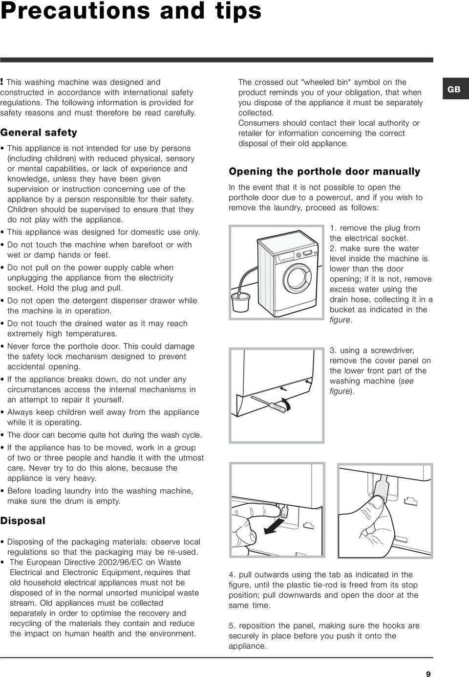 General safety This appliance is not intended for use by persons (including children) with reduced physical, sensory or mental capabilities, or lack of experience and knowledge, unless they have been