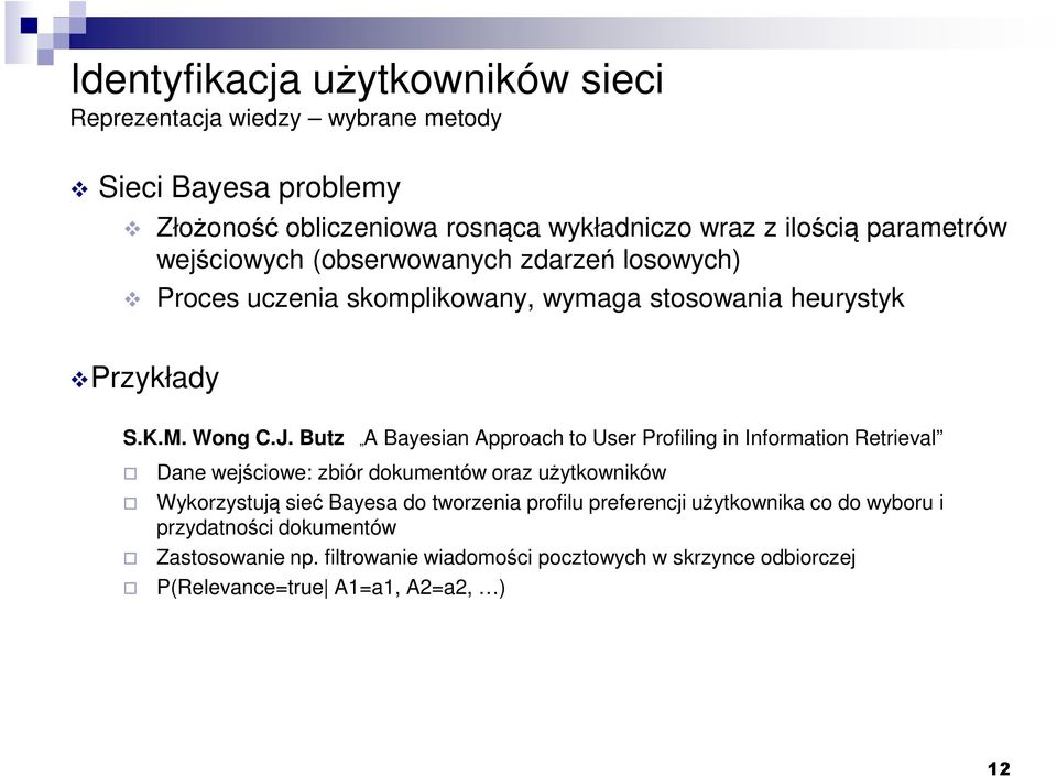 Butz A Bayesian Approach to User Profiling in Information Retrieval Dane wejściowe: zbiór dokumentów oraz użytkowników Wykorzystują sieć Bayesa do