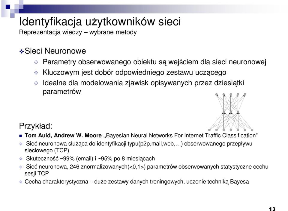 Moore Bayesian Neural Networks For Internet Traffic Classification Sieć neuronowa służąca do identyfikacji typu(p2p,mail,web, ) obserwowanego przepływu sieciowego