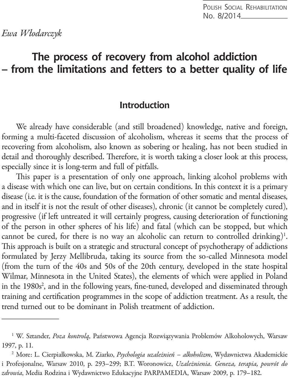 knowledge, native and foreign, forming a multi-faceted discussion of alcoholism, whereas it seems that the process of recovering from alcoholism, also known as sobering or healing, has not been