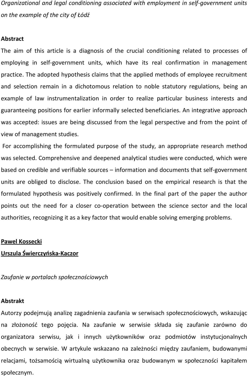 The adopted hypothesis claims that the applied methods of employee recruitment and selection remain in a dichotomous relation to noble statutory regulations, being an example of law