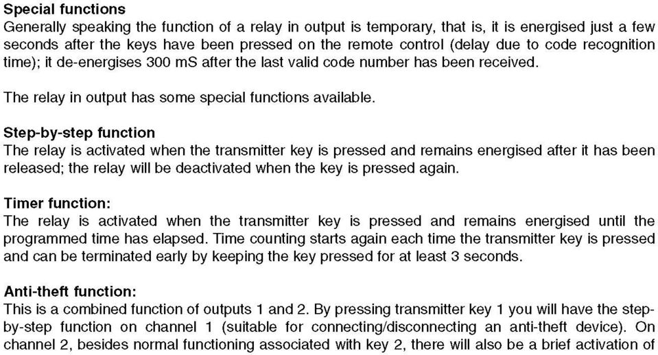 Step-by-step function The relay is activated when the transmitter key is pressed and remains energised after it has been released; the relay will be deactivated when the key is pressed again.