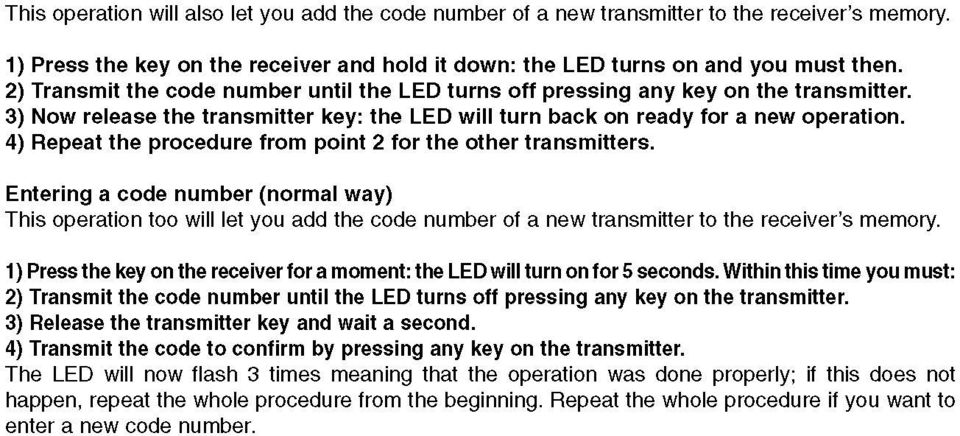 4) Repeat the procedurę from point 2 for the other transmitters. Entering a codę number (normal way) This operation too will let you add the codę number of a new transmitter to the receiver's memory.