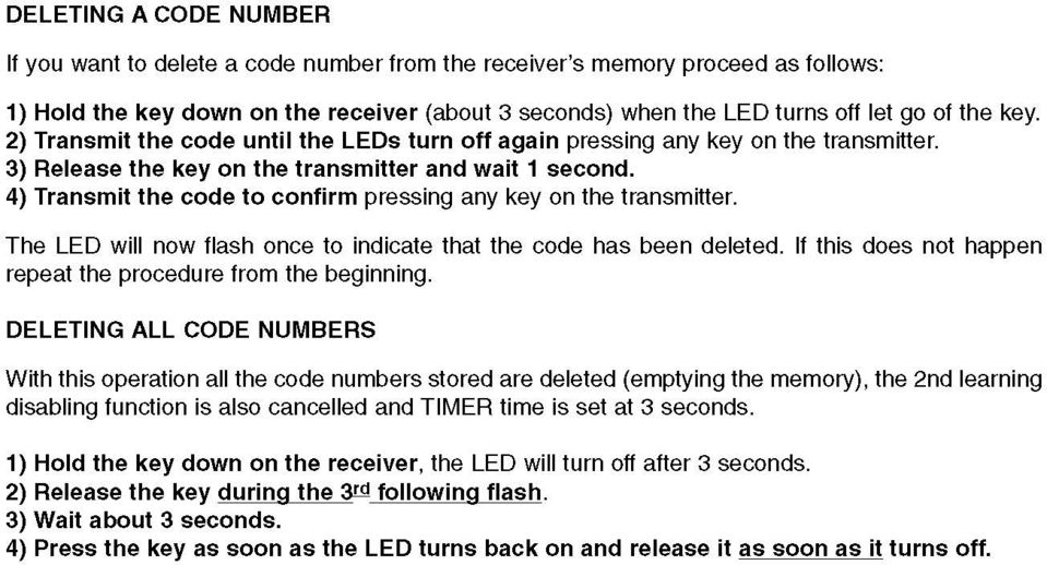 4) Transmit the codę to confirm pressing any key on the transmitter. The LED will now flash once to indicate that the codę has been deleted.