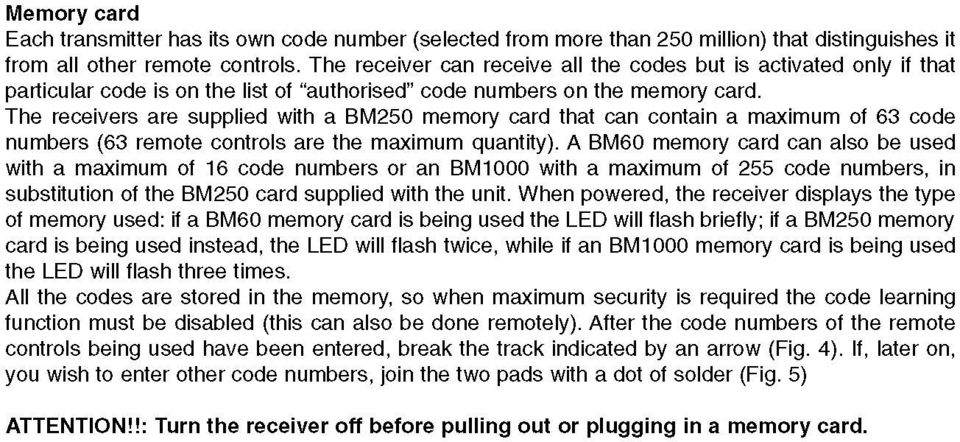 The receivers are supplied with a BM250 memory card that can contain a maximum of 63 codę numbers (63 remote controls are the maximum quantity).