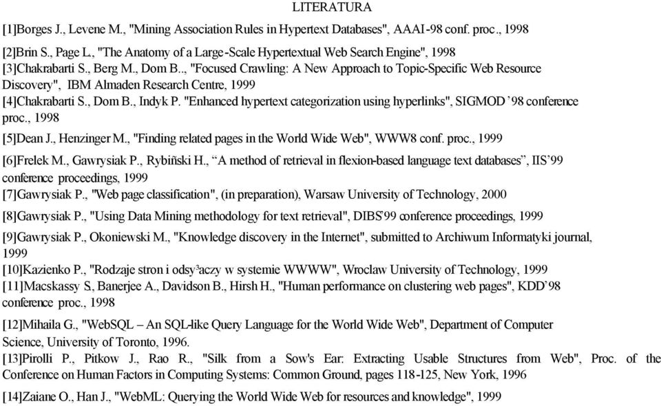 "., ""Focused Crawling: A New Approach to Topic-Specific Web Resource Discovery"", IBM Almaden Research Centre, 1999 [4]Chakrabarti S., Dom B., Indyk P."