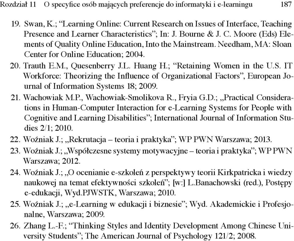 Needham, MA: Sloan Center for Online Education; 2004. 20. Trauth E.M., Quesenberry J.L. Huang H.; Retaining Women in the U.S. IT Workforce: Theorizing the Influence of Organizational Factors, European Journal of Information Systems 18; 2009.