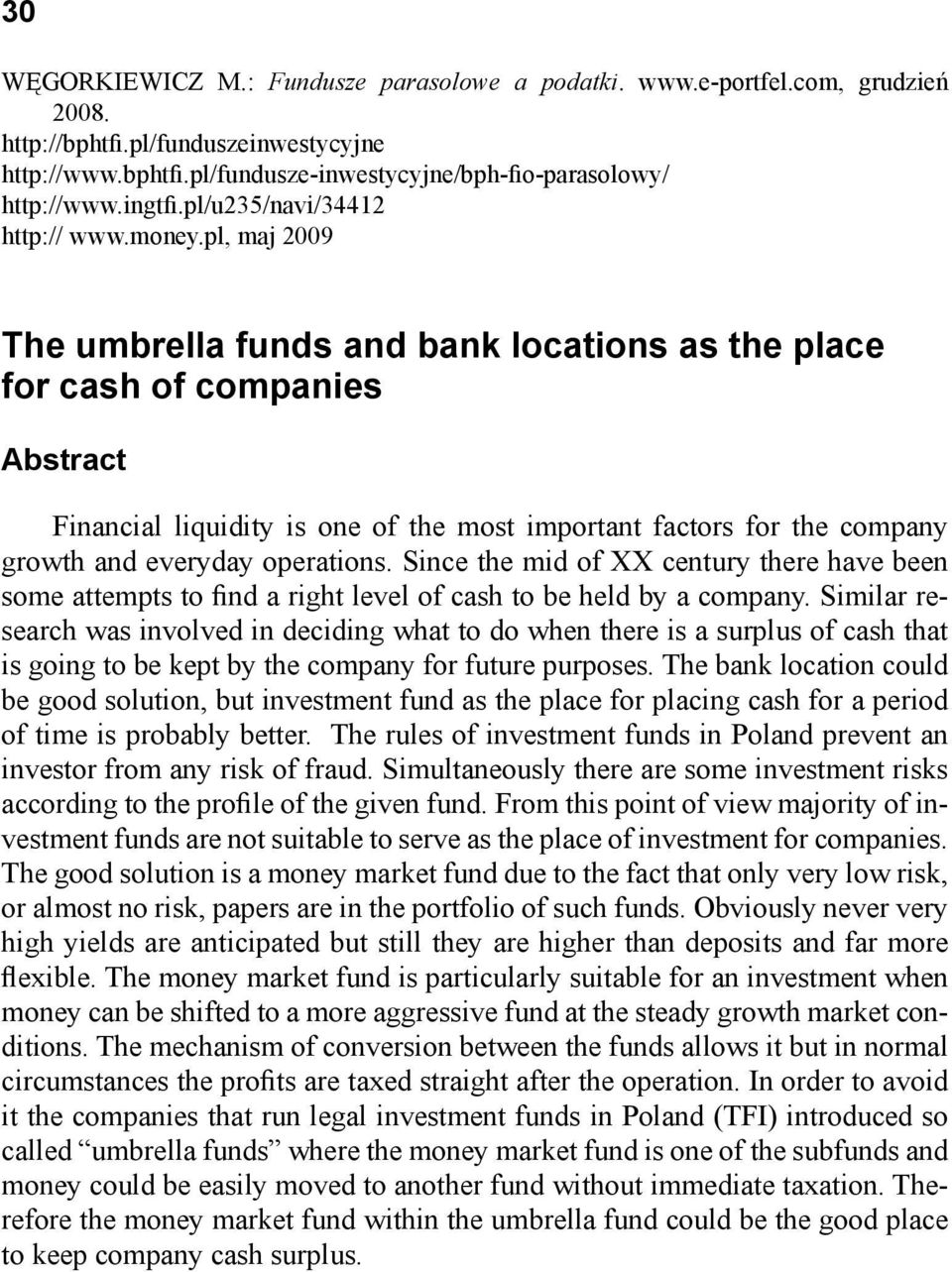 pl, maj 2009 The umbrella funds and bank locations as the place for cash of companies Abstract Financial liquidity is one of the most important factors for the company growth and everyday operations.