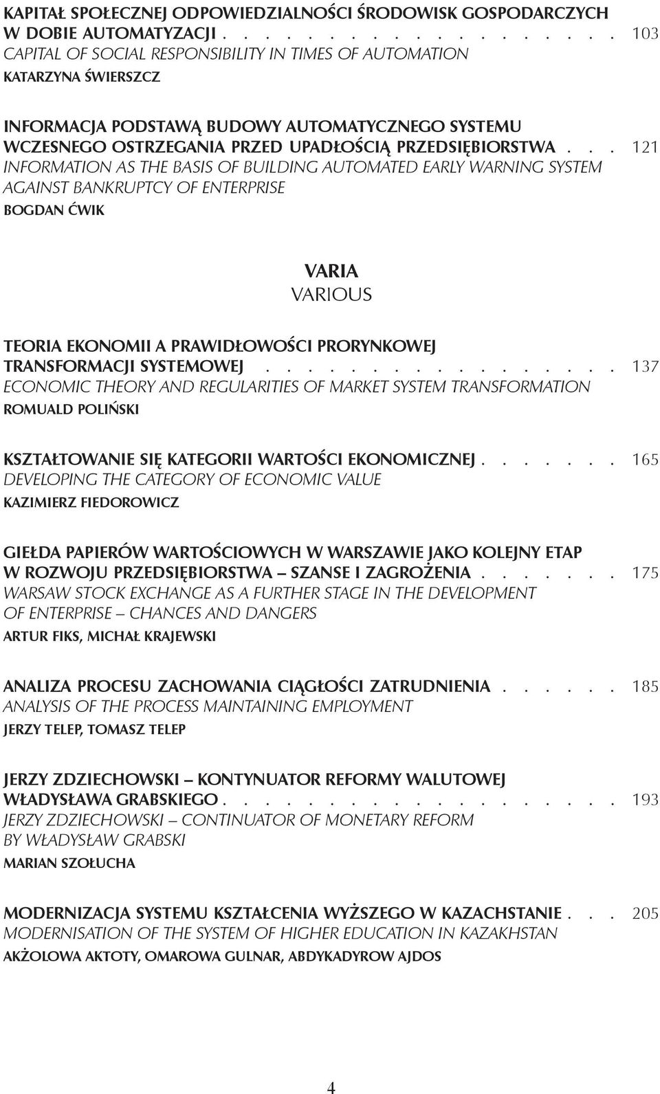 .. 121 Information as the basis of building automated early warning system against bankruptcy of enterprise Bogdan Ćwik Varia Various Teoria ekonomii a prawidłowości prorynkowej transformacji