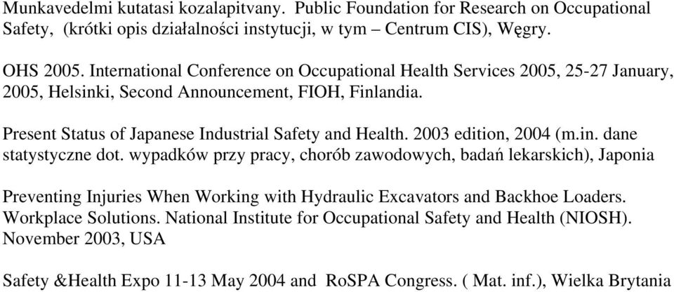 Present Status of Japanese Industrial Safety and Health. 2003 edition, 2004 (m.in. dane statystyczne dot.