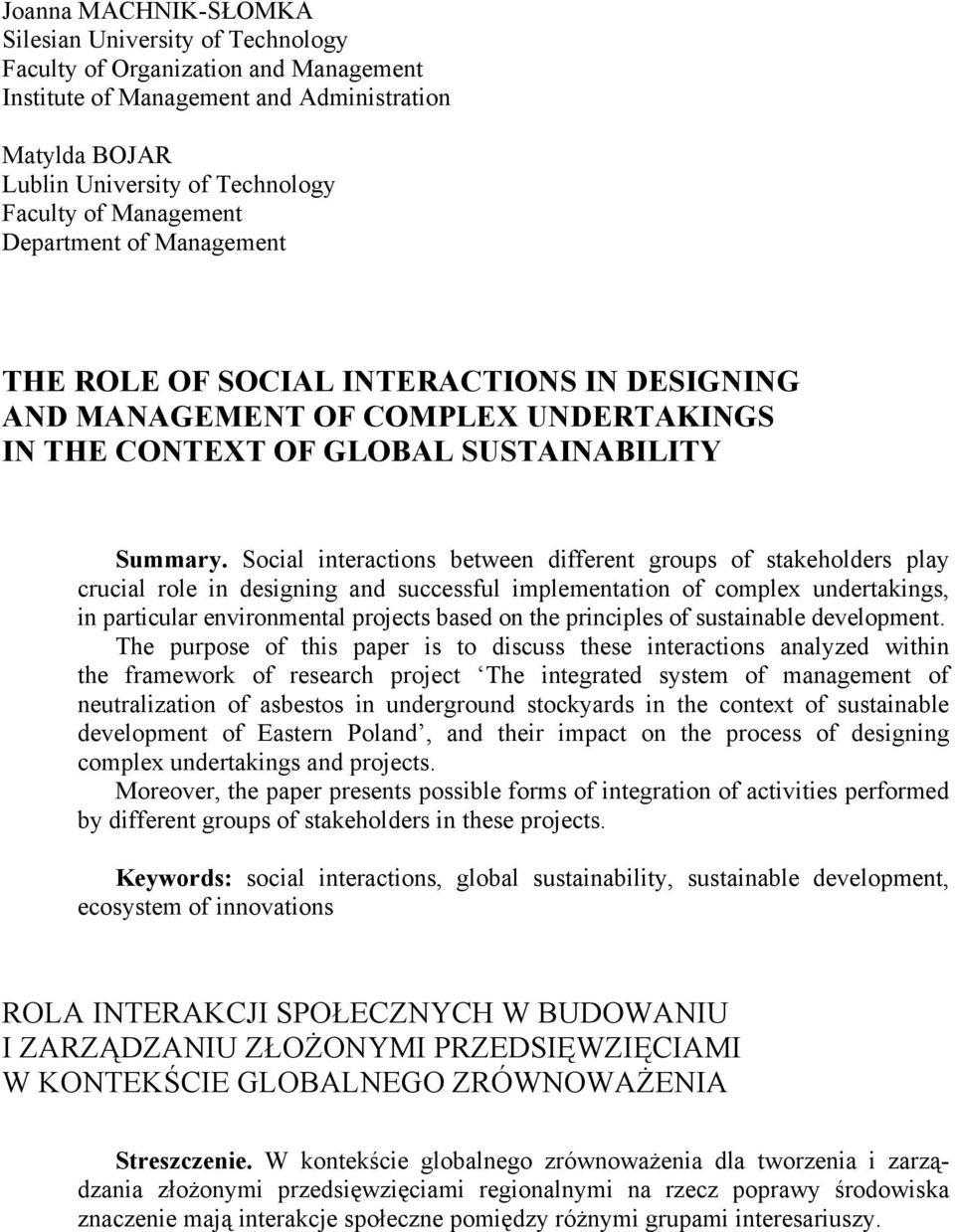Social interactions between different groups of stakeholders play crucial role in designing and successful implementation of complex undertakings, in particular environmental projects based on the