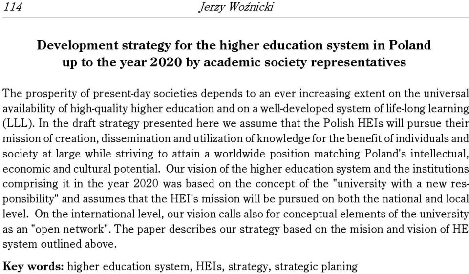 In the draft strategy presented here we assume that the Polish HEIs will pursue their mission of creation, dissemination and utilization of knowledge for the benefit of individuals and society at