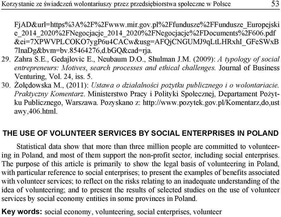 bGQ&cad=rja. 29. Zahra S.E., Gedajlovic E., Neubaum D.O., Shulman J.M. (2009): A typology of social entrepreneurs: Motives, search processes and ethical challenges. Journal of Business Venturing, Vol.