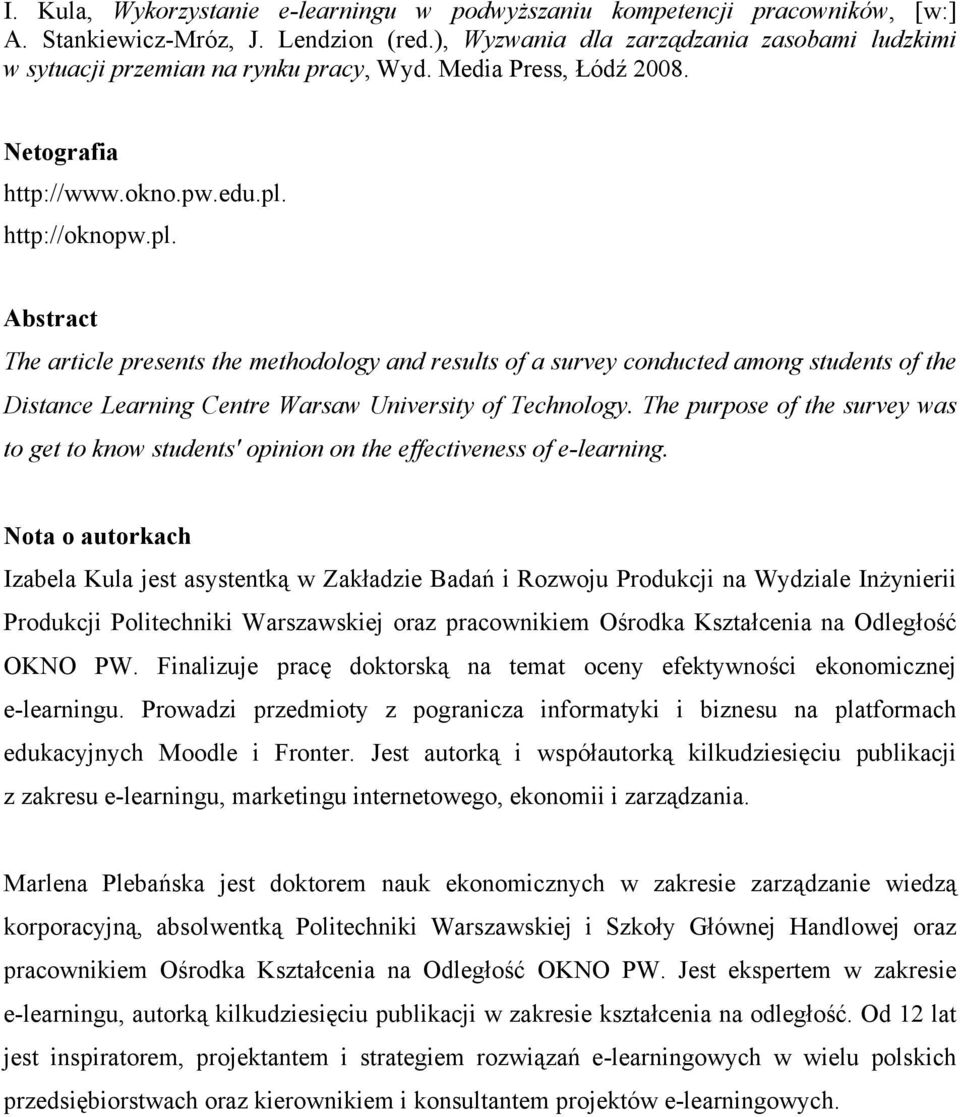 http://oknopw.pl. Abstract The article presents the methodology and results of a survey conducted among students of the Distance Learning Centre Warsaw University of Technology.
