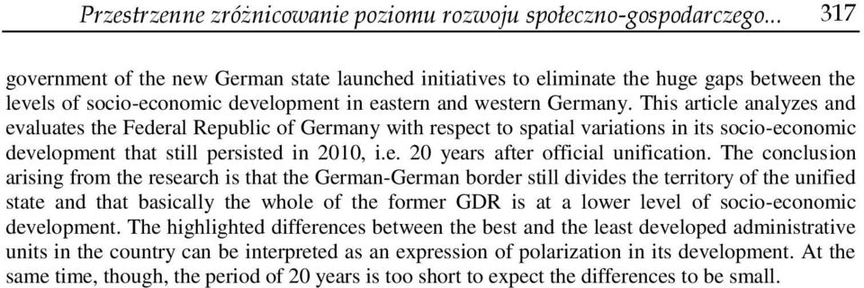 This article analyzes and evaluates the Federal Republic of Germany with respect to spatial variations in its socio-economic development that still persisted in 2010, i.e. 20 years after official unification.