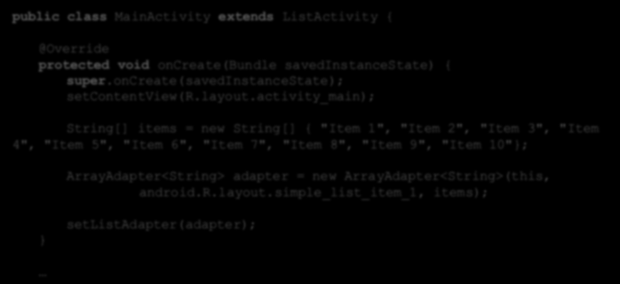 ListActivity - implementacja public class MainActivity extends ListActivity { protected void oncreate(bundle savedinstancestate) { super.oncreate(savedinstancestate); setcontentview(r.layout.