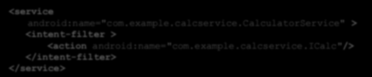"Service - implementacja AndroidManifest.xml <service android:name=""com.example.calcservice."