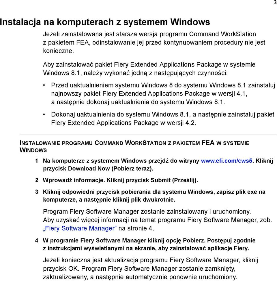 1, należy wykonać jedną z następujących czynności: Przed uaktualnieniem systemu Windows 8 do systemu Windows 8.1 zainstaluj najnowszy pakiet Fiery Extended Applications Package w wersji 4.
