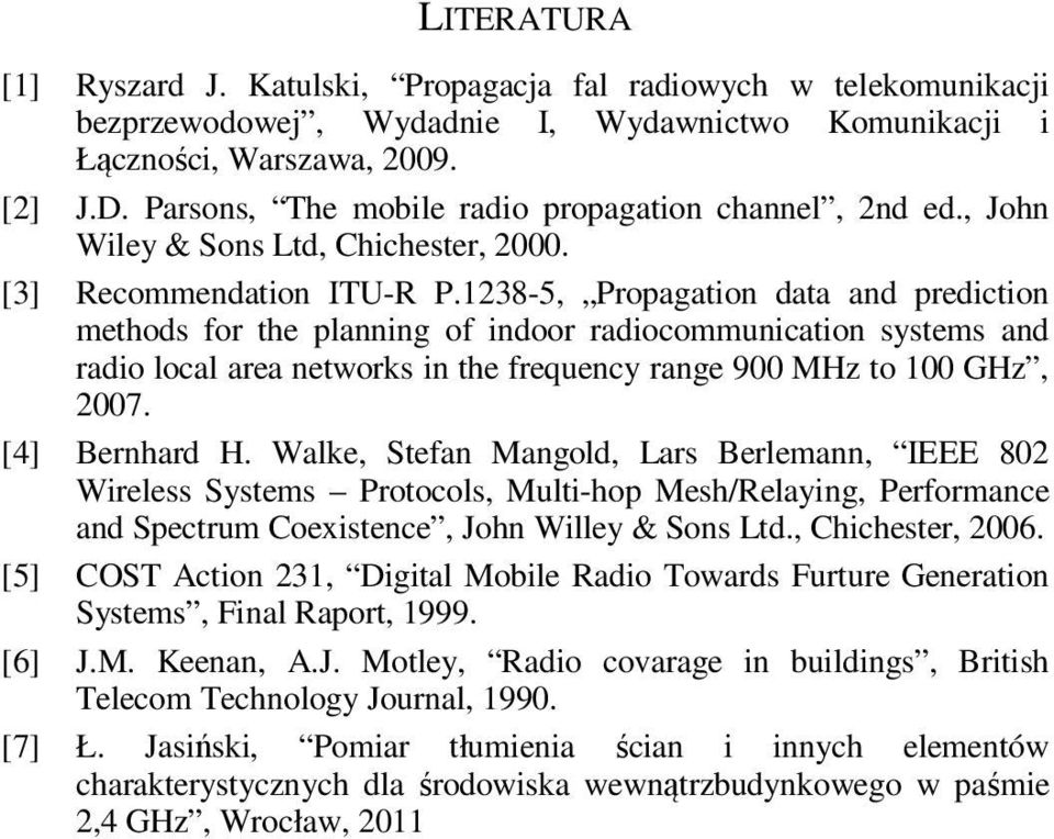 1238-5, Propagation data and prediction methods for the planning of indoor radiocommunication systems and radio local area networks in the frequency range 900 MHz to 100 GHz, 2007. [4] Bernhard H.