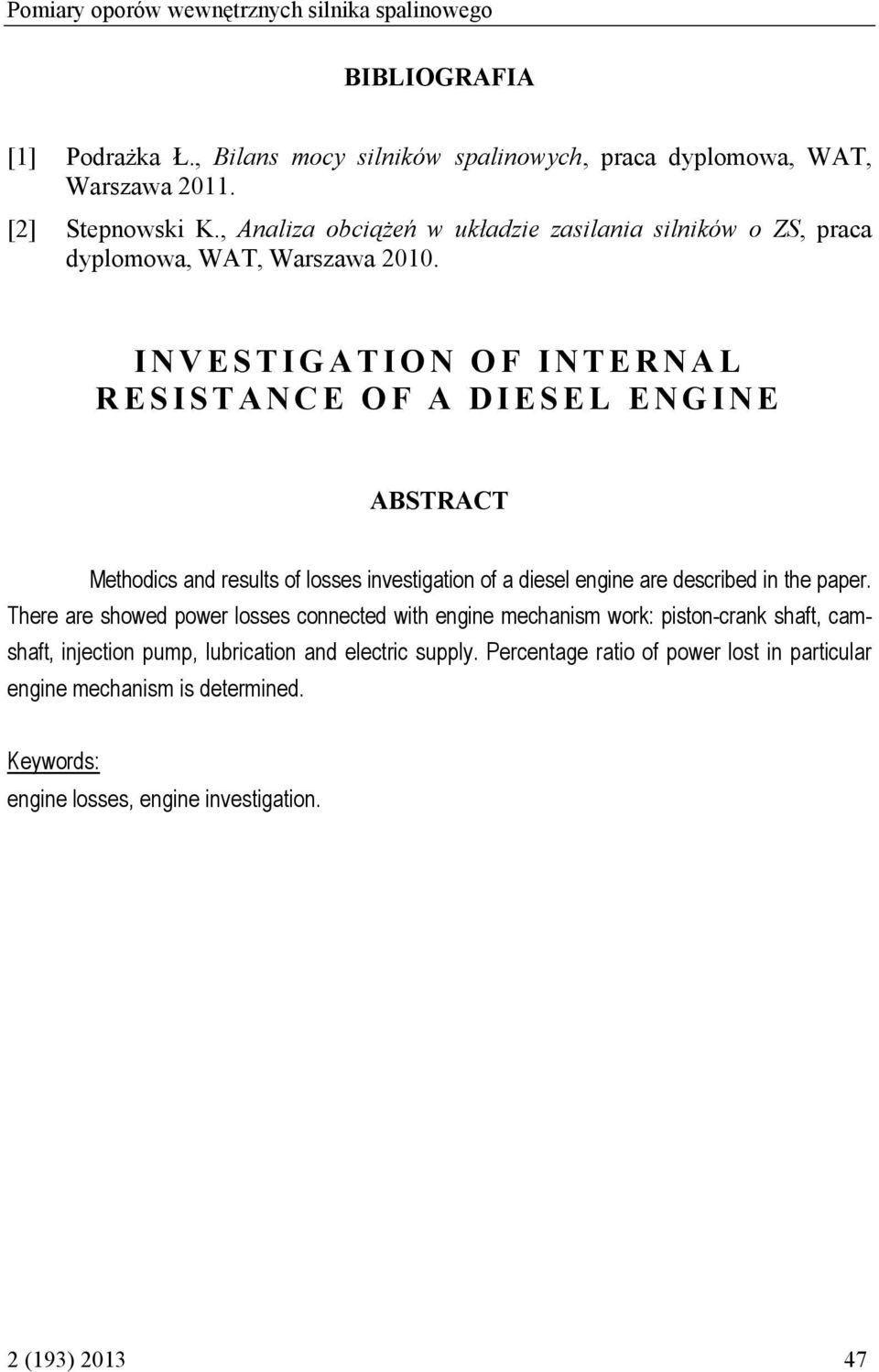 INVESTIGATION OF INTERNAL RESISTANCE OF A DIESEL ENGINE ABSTRACT Methodics and results of losses investigation of a diesel engine are described in the paper.